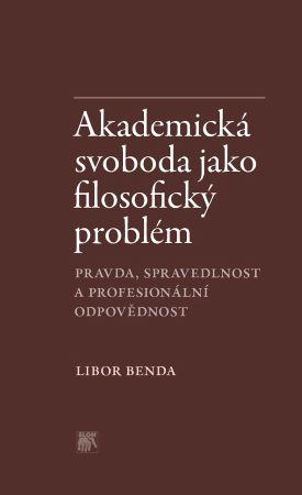 Akademická svoboda jako filosofický problém - Pravda, spravedlnost a profesionální odpovědnost