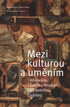 Mezi kulturou a uměním - Věnováno Zdeňku Hojdovi k životnímu jubileu