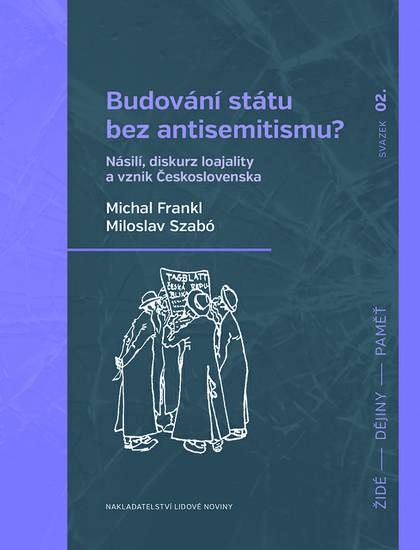 Budování státu bez antisemitismu? - Násilí, diskurz loajality a vznik Československa