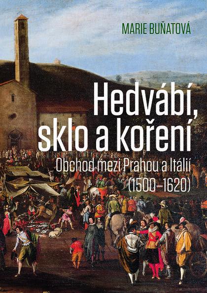 Hedvábí, sklo a koření - Obchod mezi Prahou a Itálií (1500-1620)