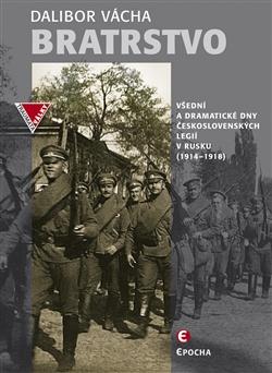 Bratrstvo - Všední a dramatické dny československých legií v Rusku 1914-1918