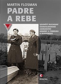 Padre a Rebe - Vojenští duchovní československé zahraniční armády u Tobruku a Dunkerque