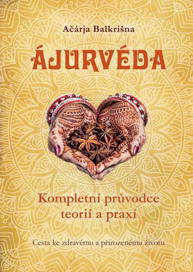Ajurvéda - Kompletní průvdce teorií a praxí