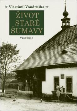 Život staré Šumavy - Šumava od pravěku do počátků 20. století