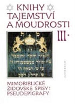 Knihy tajemství a moudrosti III. - Mimobiblické židovské spisy – pseudepigrafy