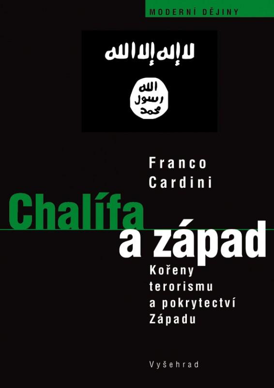 Chalífa a Západ - Kořeny terorismu a pokrytectví Západu