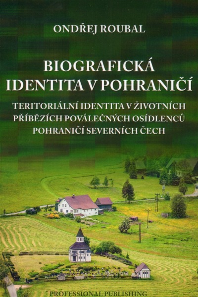 Biografická identita v pohraničí - Teritoriální identita v životních příbězích poválečných osídlenců pohraničí severních Čech
