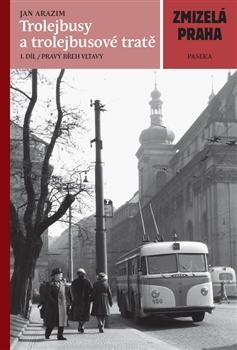 Zmizelá Praha - Trolejbusy a trolejbusové tratě - 1. díl / Pravý břeh Vltavy