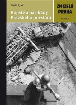Bojiště a barikády Pražského povstání - Zmizelá Praha