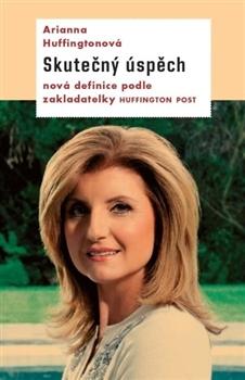 Skutečný úspěch - Nová definice úspěchu podle zakladatelky Huffington Post