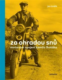 Za ohradou snů - Motorové opojení Kamila Lhotáka
