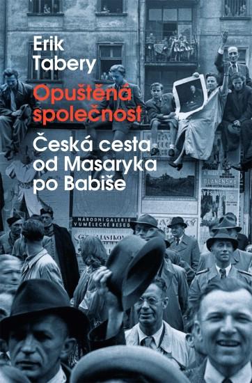 Opuštěná společnost - Česká cesta od Masaryka po Babiše