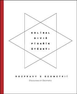 Kolíbal-Diviš-Pisařík-Štědrý - Rozpravy s geometrií / Discourses on Geometry