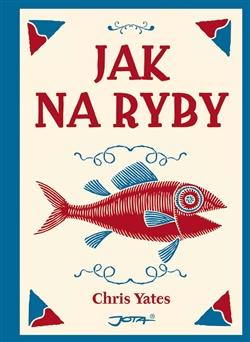 Jak na ryby - Klenot mezi knihami o rybaření od jednoho z nejznámějších anglických rybářů