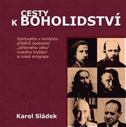 """Cesty k boholidství - Spiritualita v kontextu příběhů osobností """"stříbrného věku"""" ruského myšlení a ruské emigrace"""