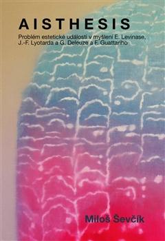 Aisthesis - Problém estetické události v myšlení E. Levinase, J.-F. Lyotarda a G. Deleuze a F. Guattariho