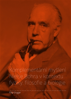 Komplementární myšlení Nielse Bohra v kontextu fyziky, filosofie a biologie