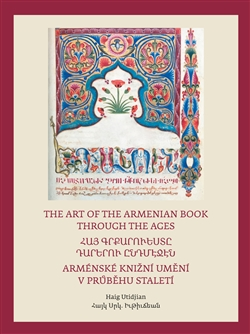 Arménské knižní umění v průběhu staletí / The Art of The Armenian Book through the Ages - Ti, kdo pili z toků Ducha / They who imbibed the effusions of the Spirit