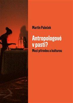 Antropologové v pasti? - Mezi přírodou a kulturou