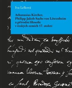 Athanasius Kircher, Philipp Jakob Sachs von Löwenheim a přírodní filosofie v českých zemích 17. Stol