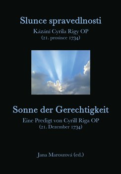 Slunce spravedlnosti / Sonne der Gerechtigkeit - Kázání Cyrila Rigy OP (21. prosince 1734) / Eine Predigt von Cyrill Riga OP (21. Dezember 1734)