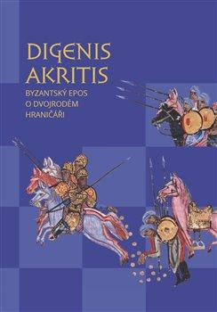 Digenis Akritis - Byzantský epos o Dvojrodém Hraničáři