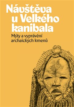 Návštěva u Velkého kanibala - Mýty a vyprávění archaických kmenů