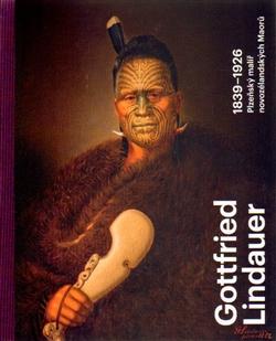 Gottfried Lindauer 1839–1926. Plzeňský malíř novozélandských Maorů