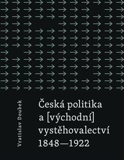 Česká politika a (východní) vystěhovalectví - 1848 - 1922