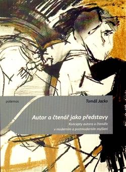 Autor a čtenář jako představy - Koncepty autora a čtenáře v moderním a postmoderním myšlení