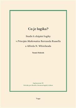 Co je logika? - Studie k chápání logiky v Principia Mathematica Bertranda Russella a Alfreda N. Whiteheada