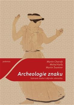 Archeologie znaku - Vybrané studie k dějinám sémiotiky