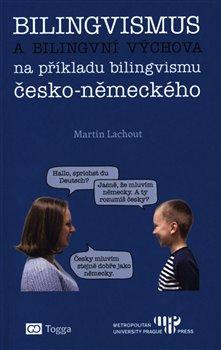 Bilingvismus a bilingvní výchova - na příkladu bilingvismu česko-německého