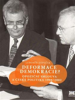 Deformace demokracie? - Opoziční smlouva a česká politika 1998–2002