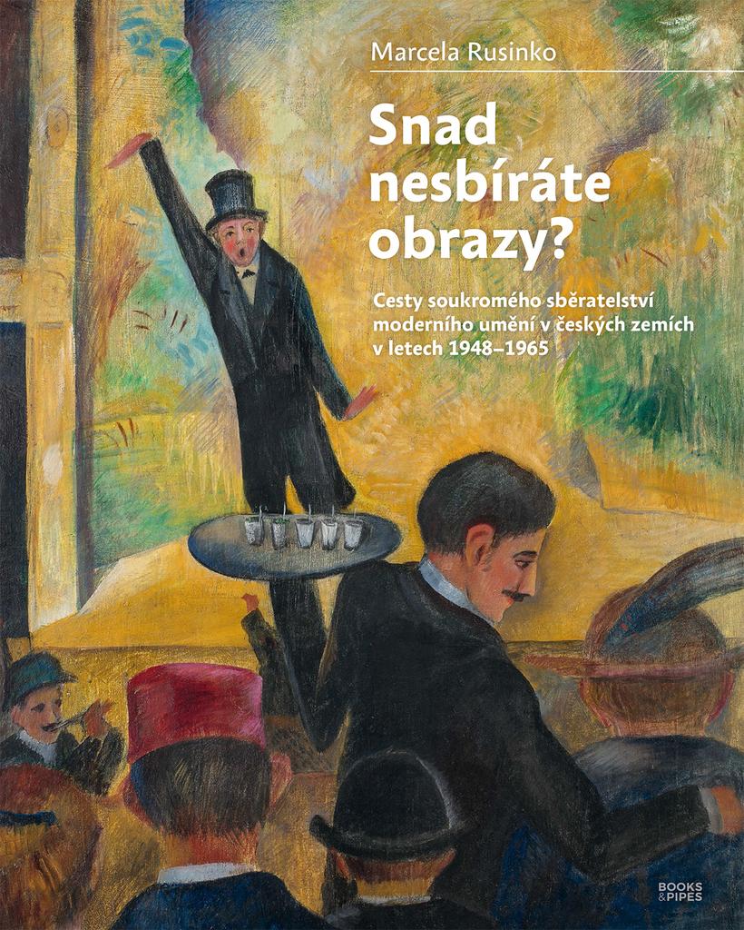 Snad nesbíráte obrazy? - Cesty soukromého sběratelství moderního umění v českých zemích v letech 19481965