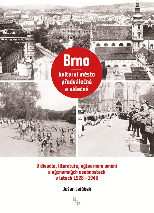Brno  kulturní město předválečné a válečné - O divadle, literatuře, výtvarném umění a významných osobnostech v l. 1928-1948