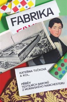 Fabrika - Příběh textilních baronů z moravského Manchesteru
