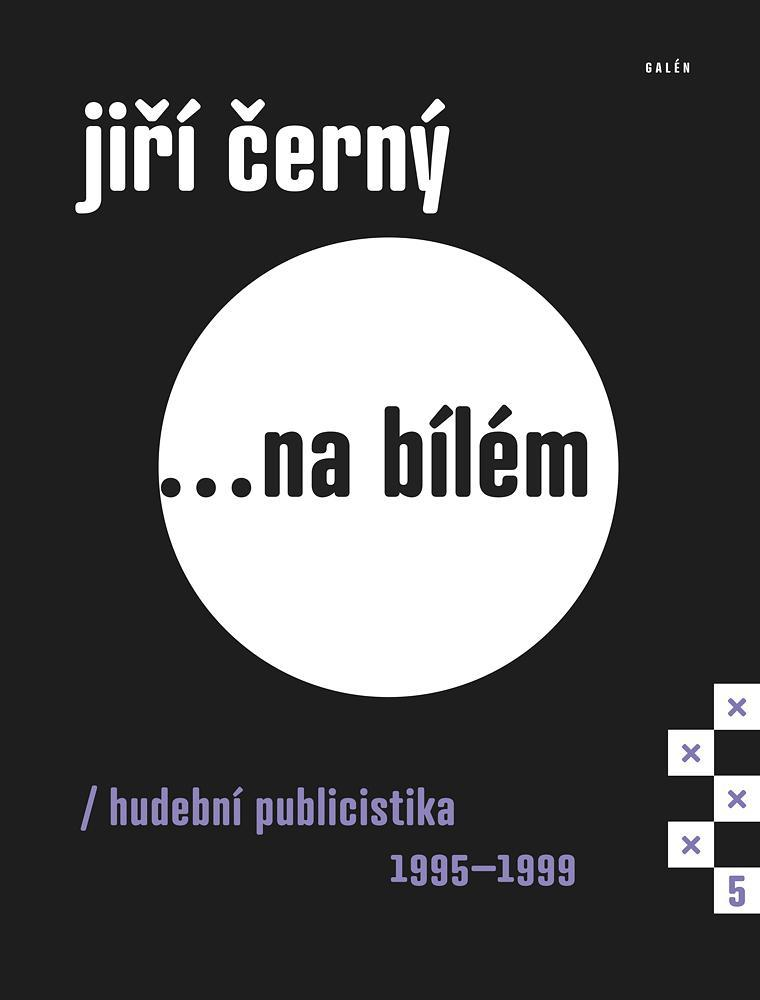 Jiří Černý... na bílém 5 - Hudební publicistika 1995-1999