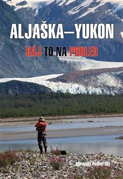 Aljaška-Yukon - Ráj to na pohled