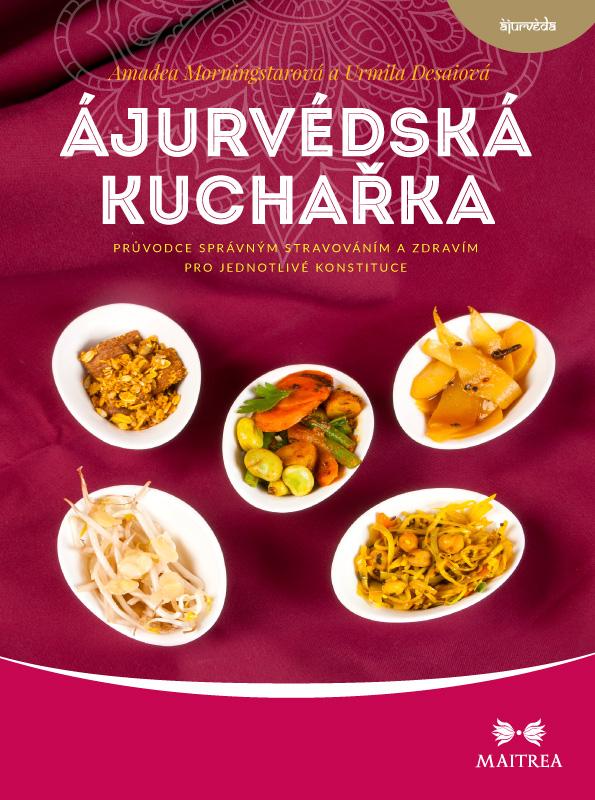 Ájurvédská kuchařka - Průvodce správným stravováním a zdravím pro jednotlivé konstituce