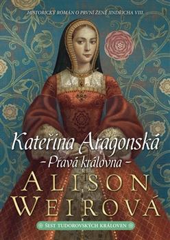Kateřina Aragonská - Pravá královna - Šest tudorovských královen 1