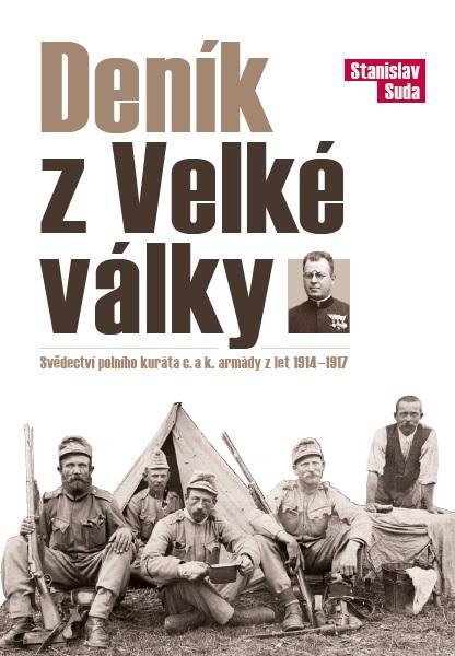 Deník z Velké války - Svědectví polního kuráta c.a k armády z let 1914-1917