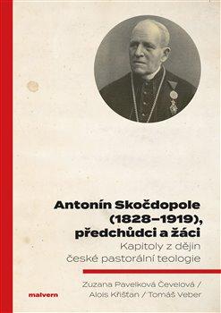 Antonín Skočdopole (18281919), předchůdci a žáci - Kapitoly z dějin české pastorální teologie