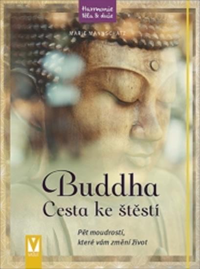 Buddha - Cesta ke štěstí - Pět moudrostí, které vám změní život