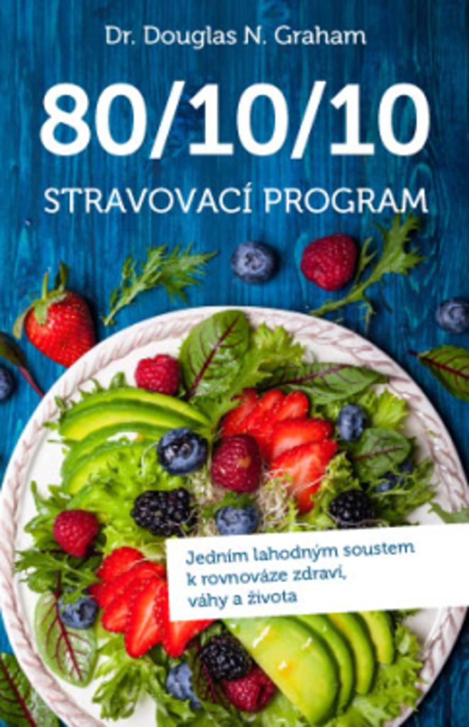 80/10/10 Stravovací program - Jedním lahodným soustem k rovnováze zdraví, váhy a života