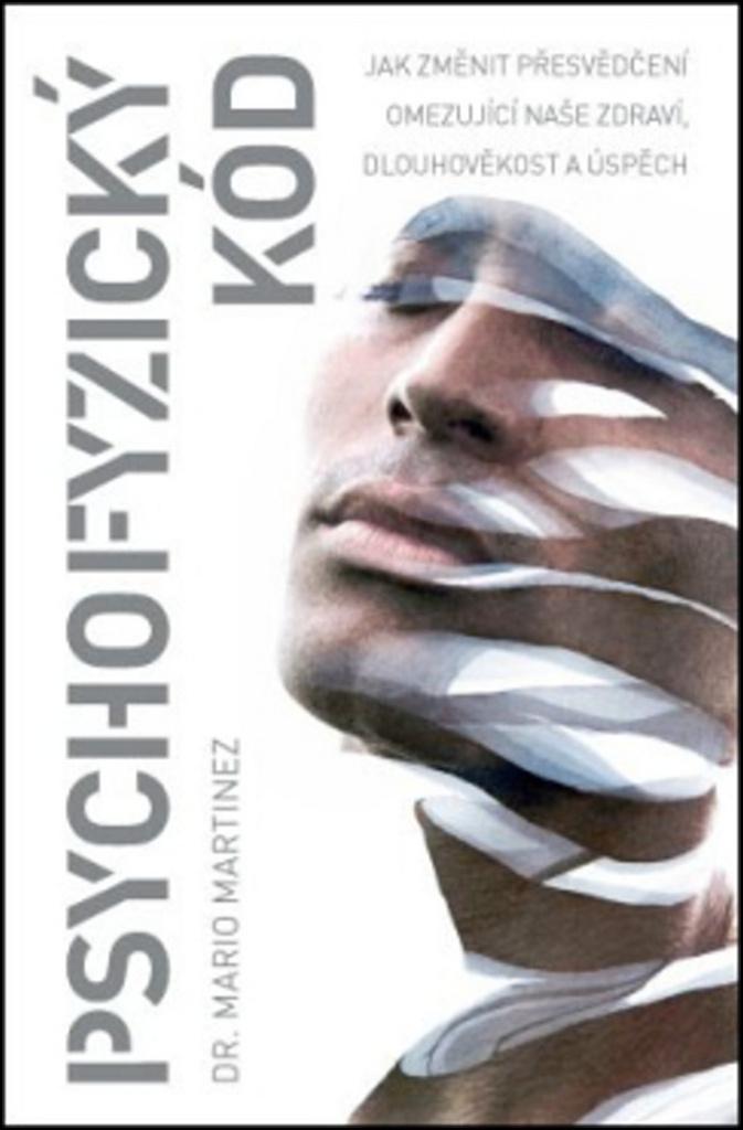 Psychofyzický kód - Jak změnit přesvědčení omezující naše zdraví, dlouhověkost a úspěch