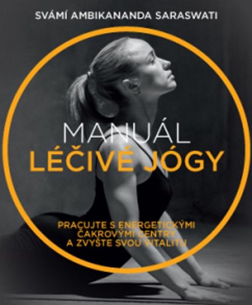 Manuál léčivé jógy - Pracujte s energetickými čakrovými centry a zvyšte svou vitalitu