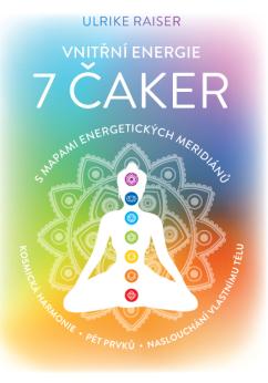 Vnitřní energie 7 čaker s mapami energetických meridiánů - Kosmická harmonie, pět elementů, naslouchání vlastnímu tělu
