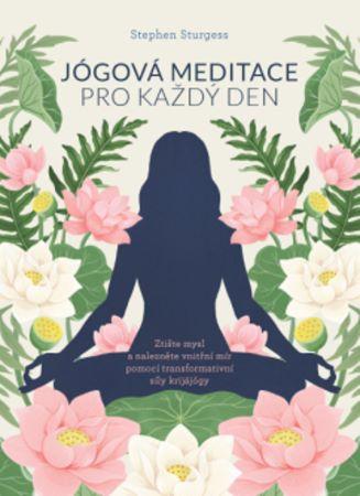 Jógová meditace pro každý den - Ztište mysl a nalezněte vnitřní mír pomocí transformativní síly krijájógy