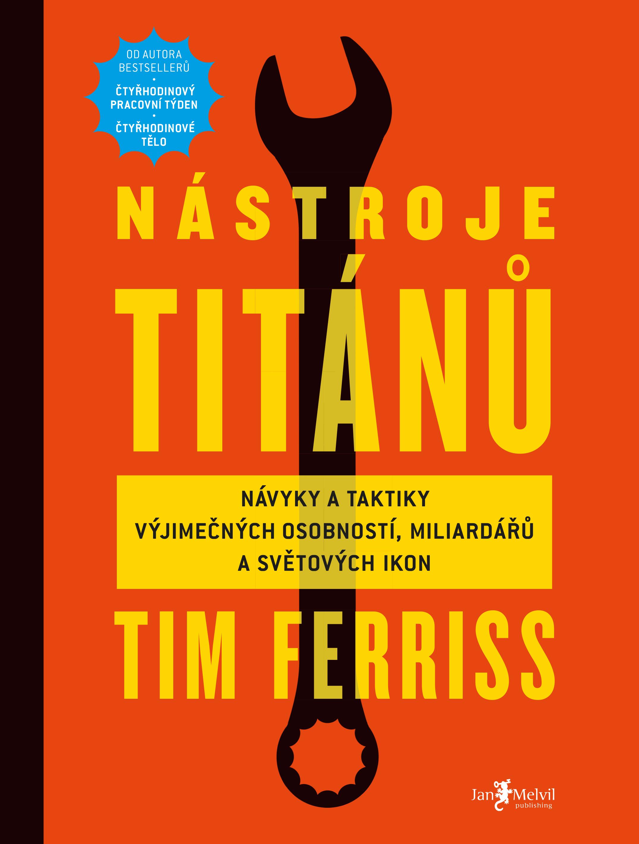 Nástroje titánů - Návyky a taktiky výjimečných osobností, miliardářů a světových ikon